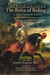 """Federico Grisone's """"The Rules of Riding"""": An Edited Translation of the First Renaissance Treatise on Classical Horsemanship"""