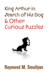 King Arthur in Search of His Dog and Other Curious Puzzles