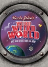 Uncle John's Weird Weird World: Who, What, Where, When, and Wow!
