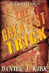 THE GREATEST TRICK: A Short Story