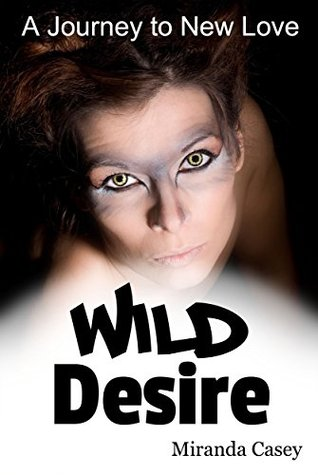 Wild Desire ( A short story for your kindle): A Journey to New Love Paranormal Romance Book