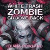 How the White Trash Zombie Got Her Groove Back (White Trash Zombie, #4)