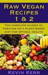 Raw Vegan Recipes 1 & 2: The complete guides to thriving on a plant-based diet for optimal physical health. (Superfoods, Herbs, Detoxification, Weight Loss, and Mental Clarity) (Raw Food Recipes)
