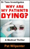 Why Are My Patients Dying? (Dr. Tess Scott Medical Mystery, #1)