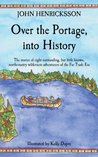 Over the Portage, into History: The stories of eight outstanding, but little known, northcountry wilderness adventurers of the Fur Trade Era