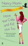 Have Your Cake and Kill Him Too (Blackbird Sisters Mystery, #5)