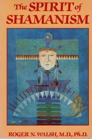 The Spirit Of Shamanism by Roger Walsh