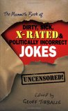 The Mammoth Book of Dirty, Sick, X-Rated and Politically Incorrect Jokes: The Ultimate Collection of X-Rated Gags