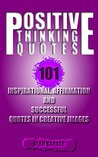 Positive Thinking Quotes: 101 Inspirational, Affirmation and Successful Quotes in Creative Images