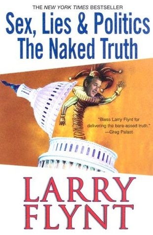 Sex, Lies And Politics by Larry Flynt