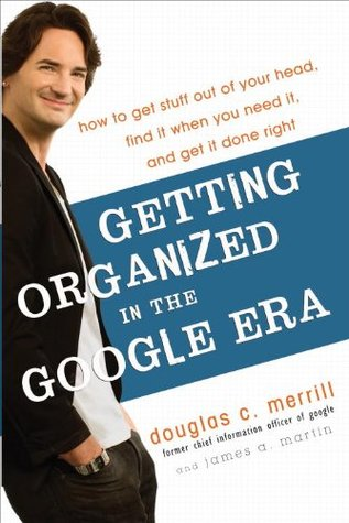 Getting Organized in the Google Era by Douglas C. Merrill