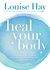 Heal Your Body: The Mental Causes for Physical Illness and the Metaphysical Way to Overcome Them