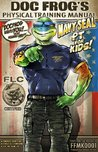 Doc Frog's Physical Training Manual: Navy Seal PT for Kids