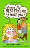 You're My Best Friend - I Hate You!