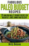 Fabulous Paleo Budget Recipes: 29 Amazing Wallet Friendly Recipes for Breakfast, Lunch, Dinner and Dessert! (Diet, Cookbook. Beginners, Athlete, Breakfast, ... gluten free, low carb, low carbohydrate)