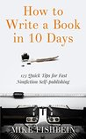 How to Write a Book in 10 Days: 123 Quick Tips for Fast Non-fiction Self-Publishing