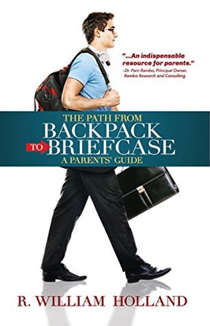 The Path From Backpack to Briefcase: A Parents' Guide: A Parent's Guide