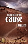 Dispatched with Cause (Damaged, #3)