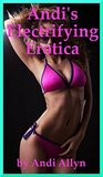 Andi's Electrifying Erotica: Five Explicit Erotica Stories