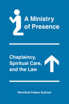 A Ministry of Presence: Chaplaincy, Spiritual Care, and the Law