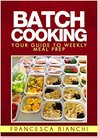 The Art of Batch Cooking: Your guide to weekly meal prep with batch cooking