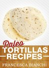 Paleo Tortillas Recipies: Easy to Make Tortillas for Your Diet