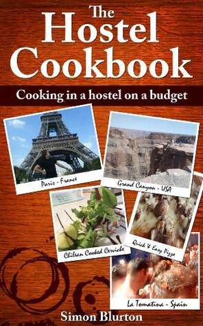 The Hostel Cookbook: Cooking in a Hostel on a Budget