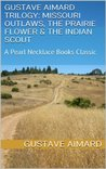 Missouri Outlaws, The Prairie Flower & The Indian Scout: A Pearl Necklace Books Classic