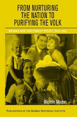From Nurturing the Nation to Purifying the Volk by Michelle Mouton