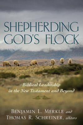 Shepherding God's Flock: Biblical Leadership in the New Testament and Beyond