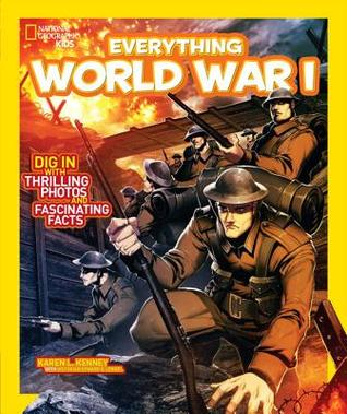 Everything World War I: Dig in With Thrilling Photos and Fascinating Facts (National Geographic Kids)