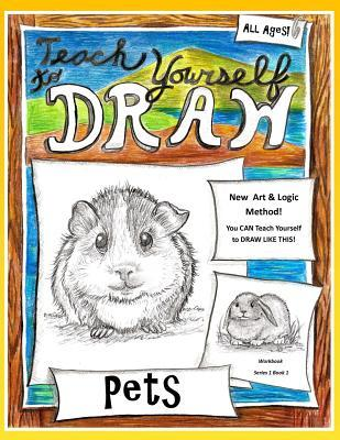 Teach Yourself to Draw - Pets: For Artists and Animals Lovers of All Ages