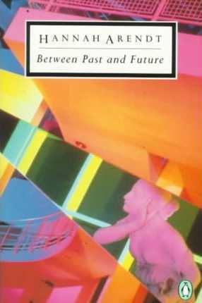 Between Past and Future by Hannah Arendt