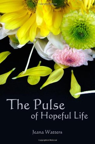 The Pulse of Hopeful Life by Jeana Watters