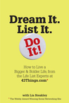 Dream It. List It. Do It!: The 43things.com Guide to Creating Your Own Life List