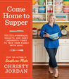 Come Home to Supper: Over 200 Casseroles, Skillets, and Sides (Desserts, Too!) to Feed Your Family with Love