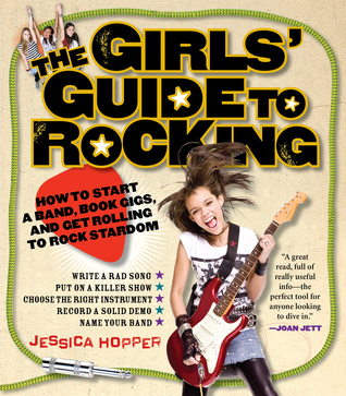 The Girls' Guide to Rocking by Jessica Hopper