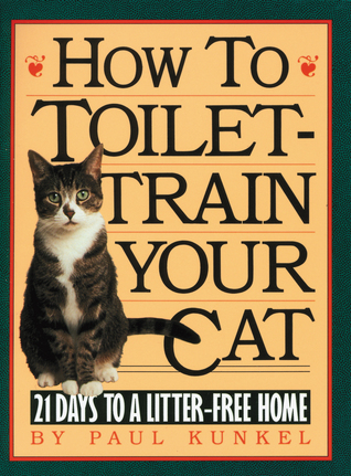 How to Toilet-Train Your Cat by Paul Kunkel