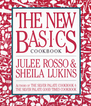 The New Basics Cookbook by Julee Rosso