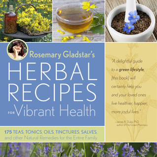 Rosemary Gladstar's Herbal Recipes for Vibrant Health: 175 Teas, Tonics, Oils, Salves, Tinctures, and Other Natural Remedies for the Entire Family