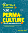 The Vegetable Gardener's Guide to Permaculture: Creating an Edible Ecosystem