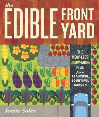 The Edible Front Yard by Ivette Soler