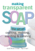 Making Transparent Soap: Th...