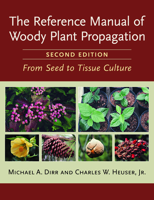 The Reference Manual of Woody Plant Propagation by Michael A. Dirr