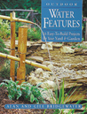 Outdoor Water Features: 16 Easy-To-Build Projects For Your Yard & Garden