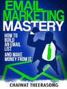 Email Marketing Mastery: How to Build an Email List, and Make Money from It