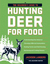 The Beginner's Guide to Hunting Deer for Food by Jackson Landers