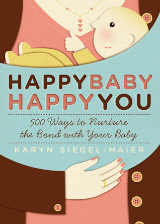 Happy Baby, Happy You by Karyn Siegel-Maier