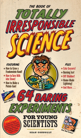 The Book of Totally Irresponsible Science: 64 Daring Experiments for Young Scientists