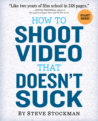How to Shoot Video That Doesn't Suck by Steve Stockman